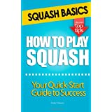 Squash Basics - How To Play Squashby Maria Gheeny
