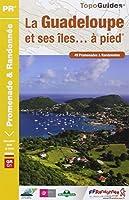 La Guadeloupe et ses îles à pied : 49 promenades & randonnées
