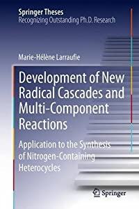 Development of New Radical Cascades and Multi-Component Reactions [electronic resource] : Application to the Synthesis of Nitrogen-Containing Heterocycles