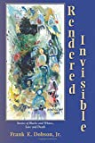 img - for Rendered Invisible: Stories of Blacks and Whites, Love and Death book / textbook / text book