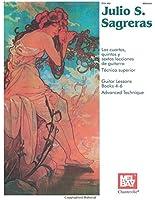 Julio S. Sagreras Las lecciones de Guitarra/ Julio S. Sagreras Guitar Lessons: Libros 4-6/ Books 4-6: Tecnica Superior/ Advanced Techniques