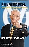 Reinfried Pohl - Der letzte Patriarch. Mr. Allfinanz im Urteil bedeutender Zeitgenossen