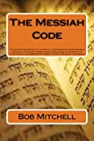 img - for The Messiah Code: The astounding discovery of the identity and mission of Israel's Messiah revealed in the ancient Hebrew names, Genealogies, ... Scriptures of the Old Testament, the Tenach. book / textbook / text book