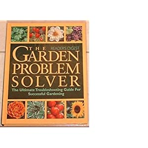 The Garden Problem Solver (The Ultimate Troubleshooting Guide For Successful Gardening)
