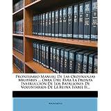 Prontuario Manual de Las Ordenanzas Militares ... Obra Til Para La Pronta Instrucci N de Los Batallones de Voluntarios...