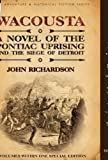 Wacousta: a Novel of the Pontiac Uprising & the Siege of Detroit-3 Volumes Within One Special Edition