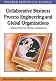 img - for Collaborative Business Process Engineering and Global Organizations: Frameworks for Service Integration (Premier Reference Source) book / textbook / text book