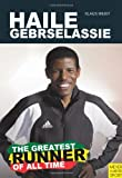 Haile Gebrselassie - The Greatest Runner of All Time