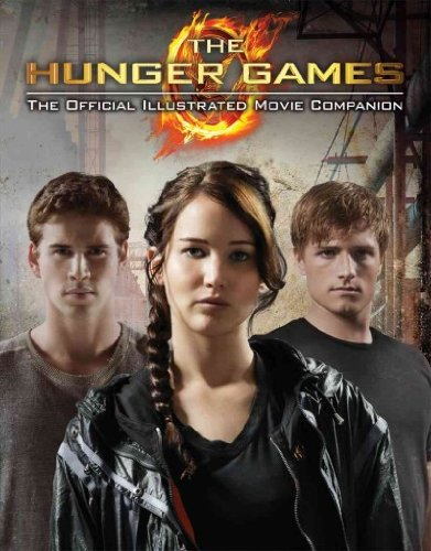The Hunger Games: Official Illustrated Movie Companion (Hunger Games) [ THE HUNGER GAMES: OFFICIAL ILLUSTRATED MOVIE COMPANION (HUNGER GAMES) BY Scholastic, Inc. ( Author ) Feb-07-2012