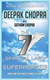 Seven Spiritual Laws of Superheroes: Harnessing Our Power to Change the World Dr Deepak Chopra