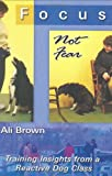 Ali Brown Focus, Not Fear: Training Insights from a Reactive Dog Class