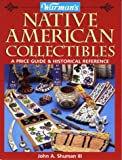 img - for By John A., III Shuman Warman's Native American Collectibles: A Price Guide & Historical Reference (Warman's Encyclopedia o (First Edition) [Paperback] book / textbook / text book