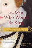 img - for The Men Who Would Be King: The Courtships of Queen Elizabeth I book / textbook / text book