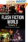 Flash Fiction World - Volume 3: 70 Flash Fiction & Short Stories.