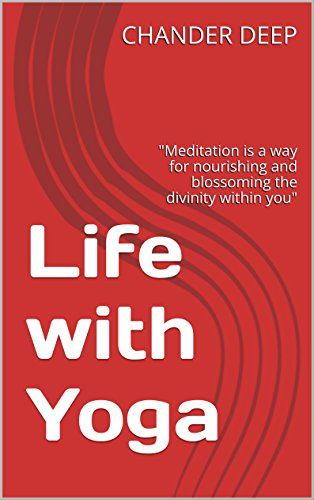 "Life with Yoga: ""Meditation is a way for nourishing and blossoming the divinity within you"""