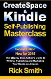 Createspace & Kindle Self-Publishing Masterclass: The Step-By-Step Author's Guide to Writing, Publishing, and Marketing Your Books On Amazon Rick Smith