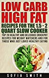 Low Carb High Fat Recipes for the 1.5 - 2 Quarts Slow Cooker. Top 30 Healthy and Delicious Crockpot Recipes for Weight Watchers  and Those Who Just Love Healthy Eating: (slow cooker recipes for two)