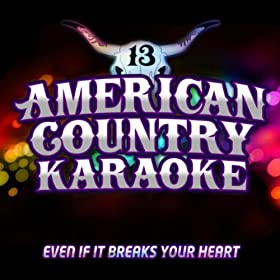 Even If It Breaks Your Heart (Karaoke in the Style of Eli Young Band)