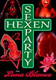 Hexen Sexparty 2: Ein Schmerz und eine Seele: von Luna Blanca