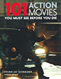 101: Action Movies You Must See Before You Die Steven Jay Schneider