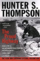 The Proud Highway: Saga of a Desperate Southern Gentleman, 1955-1967 (The Fear and Loathing Letters, Vol. 1)