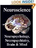 Neuroscience. Neuropsychology, Neuropsychiatry, Brain & Mind: Introduction, Primer, & Overview