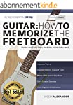 Guitar: How to Memorize the Fretboard...