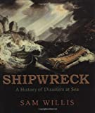 Shipwreck: A History of Disasters at Sea (1847244505) by Willis, Sam