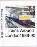 Trains Around London 1989 - 1990