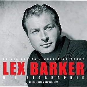 Lex Barker: Die Biographie - Mit vielen bislang unveröffentlichten Privatfotos