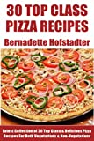 Latest Collection of 30 Top Class, Delicious, Most-Wanted And Easy Pizza Recipes For Both Vegetarians And Non-Vegetarians