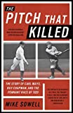 The Pitch That Killed: The Story of Carl Mays, Ray Chapman, and the Pennant Race of 1920