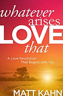 Book Cover: Whatever Arises, Love That: A Love Revolution That Begins with You