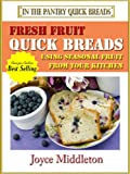 51 Fresh Fruit Quick Breads (In the Pantry Quick Breads)