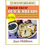 51 Fresh Fruit Quick Breads Including Muffin Recipes (In the Pantry Quick Breads) ~ Joyce Middleton