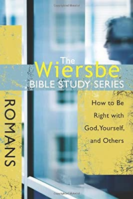 The Wiersbe Bible Study Series: Romans: How to Be Right with God Yourself and Others