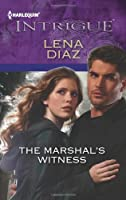 The Marshal&#39;s Witness (Harlequin Intrigue Series)