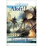 img - for [ [ [ Colours Aloft! (Bolitho Novels (Paperback) #16) [ COLOURS ALOFT! (BOLITHO NOVELS (PAPERBACK) #16) ] By Kent, Alexander ( Author )Apr-01-2000 Paperback book / textbook / text book