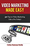 Video Marketing Made Easy: 50 Tips to get you Video Marketing like a Pro Today! (Social Media Marketing, You Tube)
