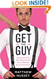 Get the Guy: Learn Secrets of the Male Mind to Find the Man You Want and the Love You Deserve