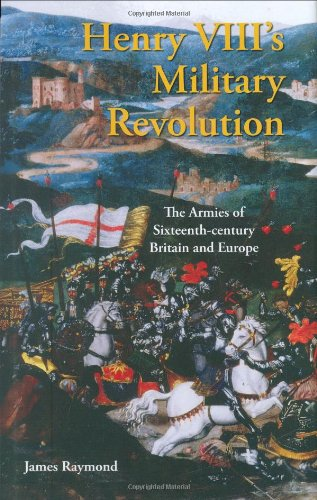 Henry Viii'S Military Revolution: The Armies Of Sixteenth-Century Britain And Europe (International Library Of Historical Studies)
