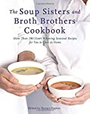 The Soup Sisters and Broth Brothers Cookbook: More than 100 Heart-Warming Seasonal Recipes for You to Cook at Home