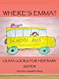 img - for Where's Emma: Olivia Looks For Her Baby Sister: A Children's Book Ages 2-4 (Olivia and Emma 1) book / textbook / text book