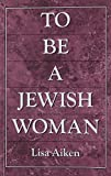 To be a Jewish Woman: The Discussion of Judaism and Women