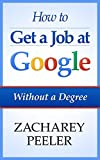 How To Get a Job at Google: Without a Degree