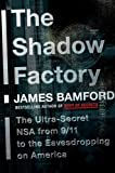 The Shadow Factory: The Ultra-Secret NSA from 9/11 to the Eavesdropping on America (0385521324) by Bamford, James