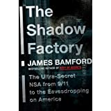 The Shadow Factory: The Ultra-Secret NSA from 9/11 to the Eavesdropping on America ~ James Bamford
