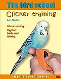 echange, troc Ann Castro - The bird school: Clicker training for parrots and other birds