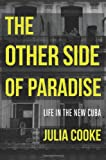 Julia Cooke The Other Side of Paradise: Life in the New Cuba