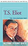 T.S. Eliot: The Philosopher Poet (0595334563) by Alzina Stone Dale
